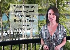 """""""What You Are Ignoring and Tolerating Is Hurting Your Success"""" by Erica Duran"""