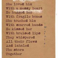 """""""She loved him with a messy heart He hugged her with fragile bones"""""""