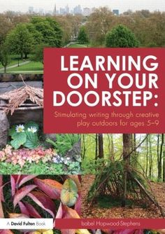 I'm a teacher, get me OUTSIDE here!: Learning on your Doorstep - Ideas for Developing Writing Outdoors