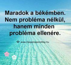Hálát adok a mai napért. Hálás vagyok a békémért. A békémet megteremtem, őrzöm, és amint észreveszem, hogy nem vagyok a jelenben, visszahozom magam. Maradok a békémben. Nem probléma nélkül, hanem minden probléma ellenére. Bármi problma jön, áldás van benne. Így szeretlek, Élet! Köszönöm. Szeretlek ❤ ⚜ Ho'oponoponoWay Magyarország