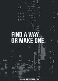 find a way, or make one