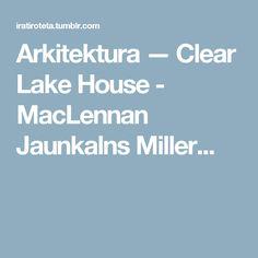 Arkitektura — Clear Lake House - MacLennan Jaunkalns Miller...