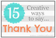 "Creative Ways to Say ""THANK YOU""...love these!"