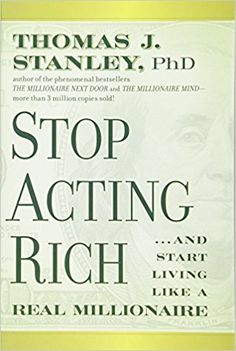 Stop Acting Rich: ...And Start Living Like A Real Millionaire: Thomas J. Stanley: 9781118011577: Amazon.com: Books