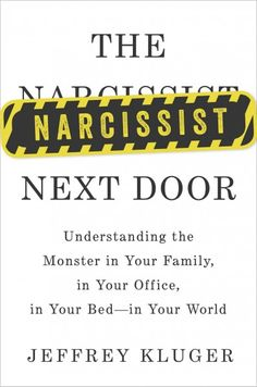 The Narcissist Next Door : understanding the monster in your family, in your office, in your bed-in your world by Jeffrey Kluger 9/14