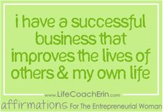 Affirmations for Entrepreneurial Women from Business Coach Erin Garcia  for more affirmations visit  www.facebook.com/ecoacherin