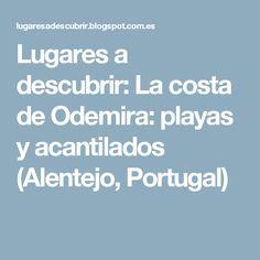 Lugares a descubrir: La costa de Odemira: playas y acantilados (Alentejo, Portugal)