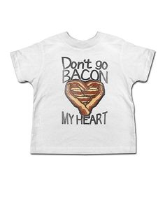 Look at this White 'Don't Go Bacon My Heart' Tee - Toddler & Boys on #zulily today!