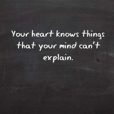 TOP WISDOM quotes and sayings : Your heart knows things that your mind cant explain. Great Quotes, Quotes To Live By, Me Quotes, Inspirational Quotes, Yoga Quotes, Wisdom Quotes, Motivational, Jolie Phrase, Good Thoughts