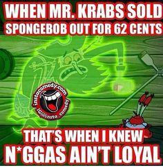Niggas ain't loyal Ghetto Fabulous, Go For It Quotes, You Have Been Warned, Hilarious, Funny, Spongebob, Jokes, Lol, Facts