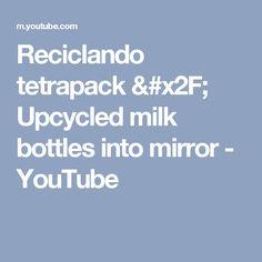 Reciclando tetrapack / Upcycled milk bottles into mirror - YouTube