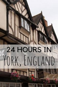 24 Hours in York, England. Find out what you can do when dropping by York.
