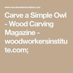Carve a Simple Owl - Wood Carving Magazine - woodworkersinstitute.com;