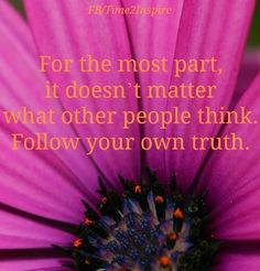 """""""Follw your own truth"""" quote via """"Time 2 Inspire"""" at www.Facebook.com/Time222Inspire"""