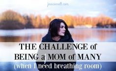 The Challenge of Being a Mom of Many (when I need breathing room) // jessconnell.com