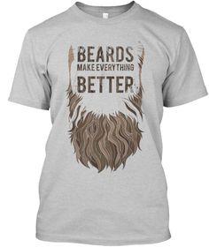 Beards Make Everything Better Light Steel T-Shirt Front