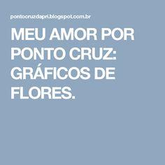 MEU AMOR POR PONTO CRUZ: GRÁFICOS DE FLORES.