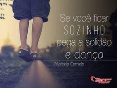 Se você ficar sozinho, pega a solidão e dança. #sozinho #solidao
