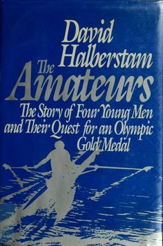 The Amateurs/the Story of Four Young Men and Their Quest for an Olympic Gold Medal by David Halberstam; First published in Subjects: Olympic games, Rowers, Biography Rowing Club, Olympic Gold Medals, Young Men, Olympic Games, Vintage Posters, Olympics, Open Library, David, Recommended Reading