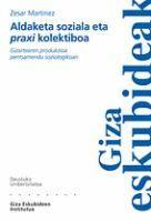 """Aldaketa soziala eta """"praxi"""" kolektiboa, gizartearen produkzioa pentsamendu soziologikoan / Zesar Martinez"""
