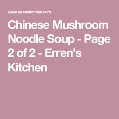 Chinese Mushroom Noodle Soup - Page 2 of 2 - Erren's Kitchen