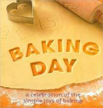 Baking Day - a celebration of the simple joys of baking <3