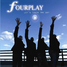 "Fourplay's 2010 release ""Let's Touch The Sky"""