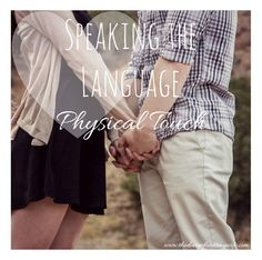 5 Love Languages: Physical Touch. ways to make your sweetheart feel loved