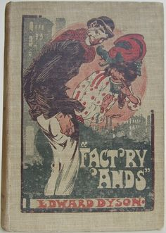 """""""Fact'ry 'Ands"""" by Edward Dyson, Melbourne: Geo. Robertson & Co. Proprietary Limited, 1906 -Beautiful Antique Books"""