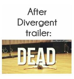 ~Divergent~ ~Insurgent~ ~Allegiant~  Yep pretty much, I died of excitement and all sorts of stuff haha