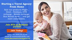 Starting a Travel Agency From Home - Sale our products Flight , Hotel , Holidays, DTH  recharge , Mobile recharge, Bus Rental more...  and get more commission. Know more visit : http://www.becometravelagent.in/