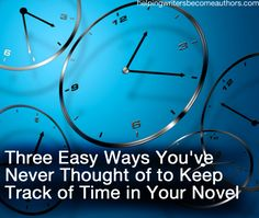 Do you know, without looking, how much time your story covers? Here are three easy ways to keep track of time in your novel.
