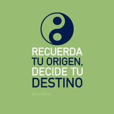 """Recuerda tu #Origen, decide tu #Destino""."