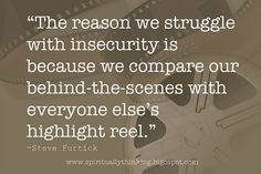 Don't compare your behind the scenes life with other people's highlight reel!