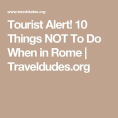 Tourist Alert! 10 Things NOT To Do When in Rome | Traveldudes.org