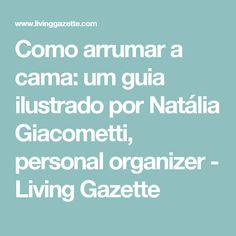 Como arrumar a cama: um guia ilustrado por Natália Giacometti, personal organizer - Living Gazette