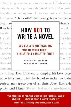 How Not to Write a Novel: 200 Classic Mistakes and How to Avoid Them--A Misstep-by-Misstep Guide by Howard Mittelmark, Sandra Newman 0061357952 9780061357954 Fiction Writing, Writing Advice, Writing Resources, Writing Help, Writing Skills, Writing A Book, Writing Ideas, Editing Writing, Dialogue Writing