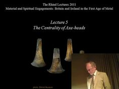 Lecture 5 - The centrality of axe heads. Lecture 5 - The centrality of axe heads  Material and spiritual engagements; Britain and Ireland in...