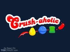 Crush-aholic T-Shirt - http://teecraze.com/crush-aholic-t-shirt/ -  Designed by Boots    #tshirt #tee #art #fashion #CandyCrush
