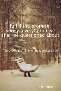 Qur'an al-Isra (The Night Journey) 17:34: And come not near to the orphan's property except to improve it, until he attains the age of full strength. ~~~ And fulfil (every) covenant. Verily! the covenant, will be questioned about.~~~