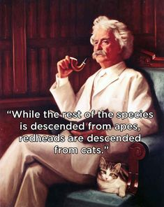 Mark Twain, also a ginger, compared us to the best animals ever: | 21 Reasons Why Being A Redhead Is Awesome