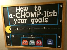"Pacman themed Bulletin Board:  How to a-CHOMP-lish your goals  See your goal Understand the obstacles  Create a positive mental picture  Clear your mind of self doubt Embrace the challenge Stay on track Show the world you can do it  Phrases to avoid: ""I can't do it."" ""I give up."" ""It's impossible."""