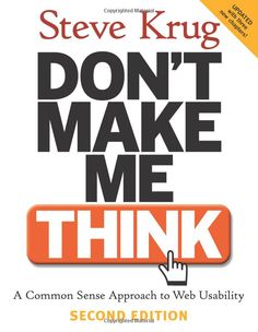 Don't Make Me Think is a book by Steve Krug about human-computer interaction and web usability.