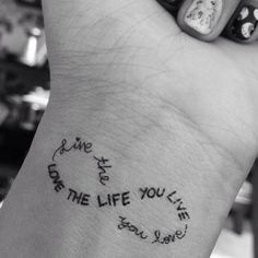"""Live the life you love, Love the life you live"" infinity tattoo"
