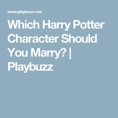 Which Harry Potter Character Should You Marry? | Playbuzz