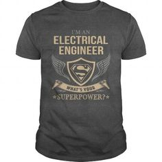 Awesome Tee ELECTRICAL ENGINEER  WHAT IS YOUR SUPERPOWER T shirts #tee #tshirt #named tshirt #hobbie tshirts # Electrical Engineer