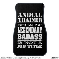 Animal Trainer Legendary Badass Not A Job Title Car Floor Mat - animal gift ideas animals and pets diy customize Car Mats, Car Floor Mats, Cool Car Accessories, Job Title, Diy Stuffed Animals, Pet Gifts, Badass, Trainers, Flooring