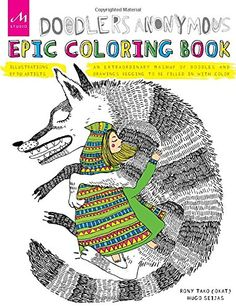Doodlers Anonymous Epic Coloring Book An Extraordinary Mashup Of Doodles And Drawings Begging To Be