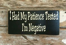I Had My Patience Tested. I'm Negative. Wood Sign - Makes me laugh - Combin Funny Wood Signs, Fun Signs, Wooden Signs, Funny Signs For Work, Now Quotes, Sign Quotes, Funny Quotes, Hilarious Sayings, Hilarious Animals