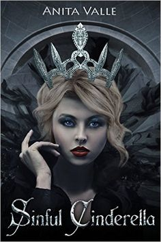 Amazon.com: Sinful Cinderella (Dark Fairy Tale Queen Series Book 1) eBook: Anita Valle: Kindle Store